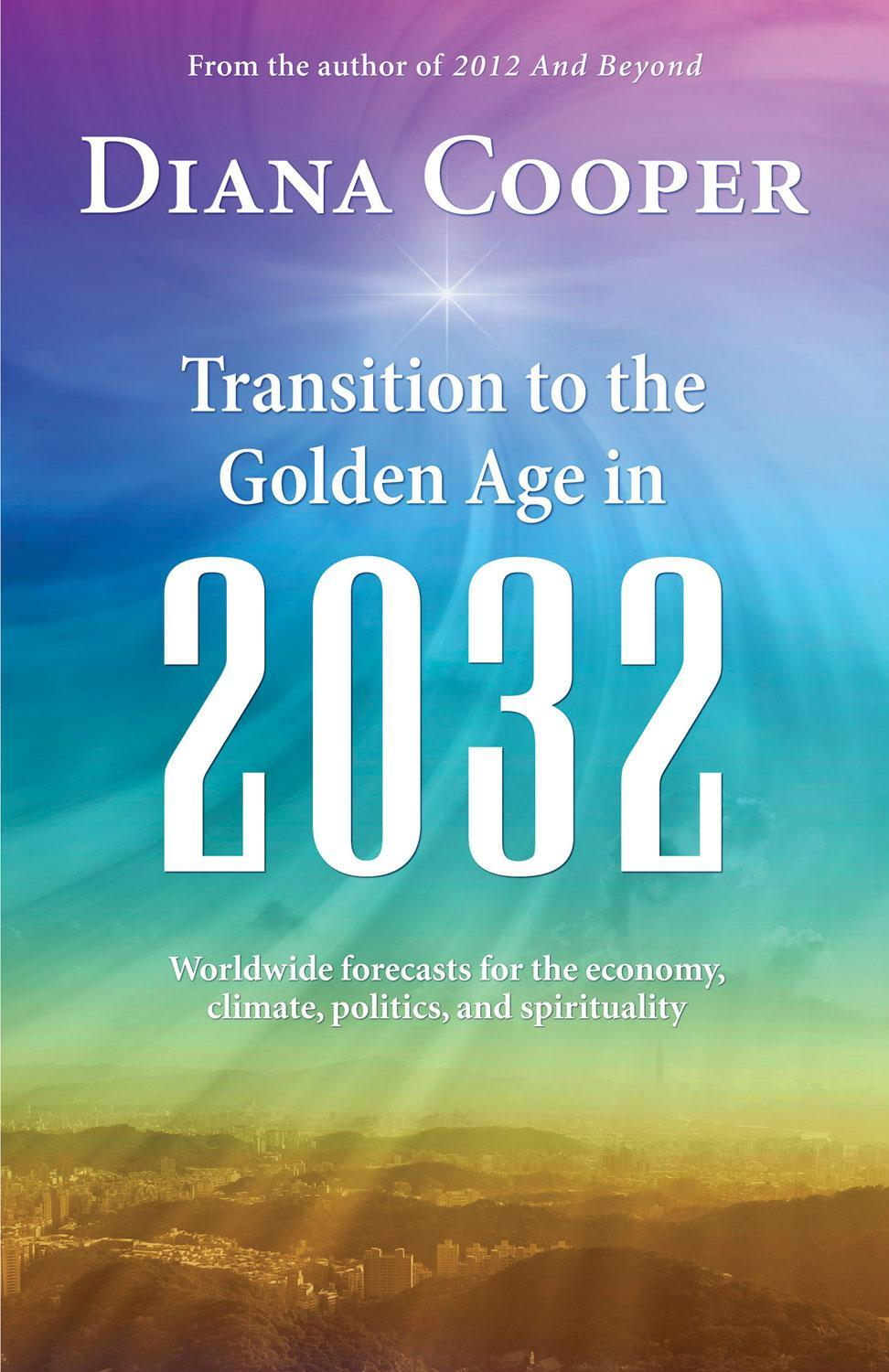 Transitions to the Golden Age in 2032: Worldwide Economic, Climate, Political, and Spiritual Forecasts
