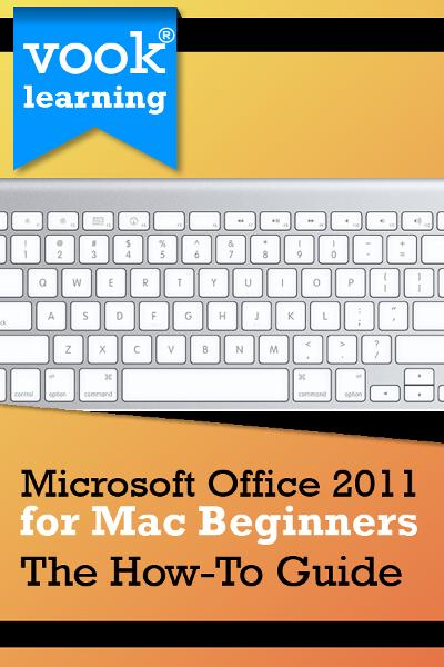 Microsoft Office 2011 for Mac Beginners: The How-To Guide By: Vook