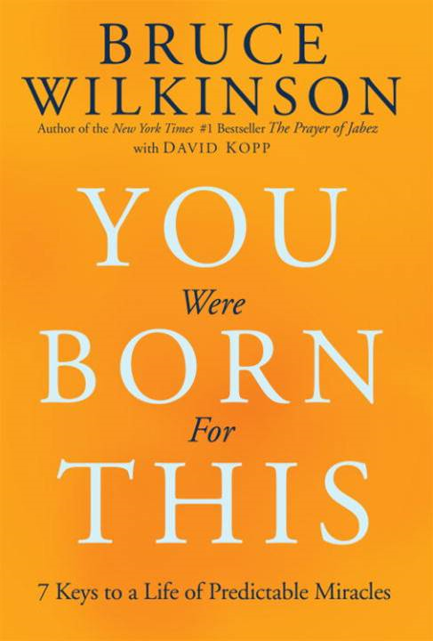 You Were Born for This By: Bruce Wilkinson