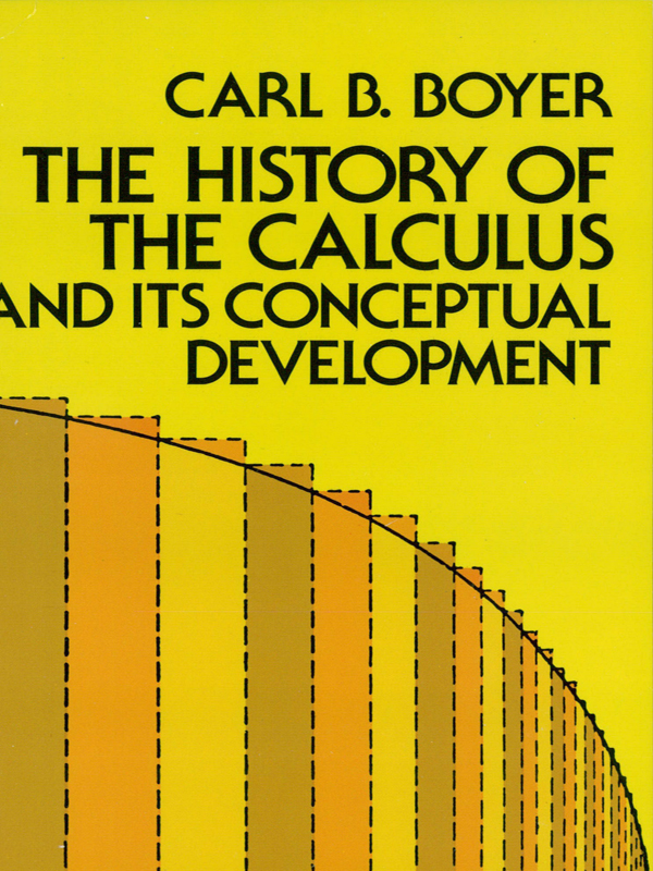 The History of the Calculus and Its Conceptual Development By: Carl B. Boyer