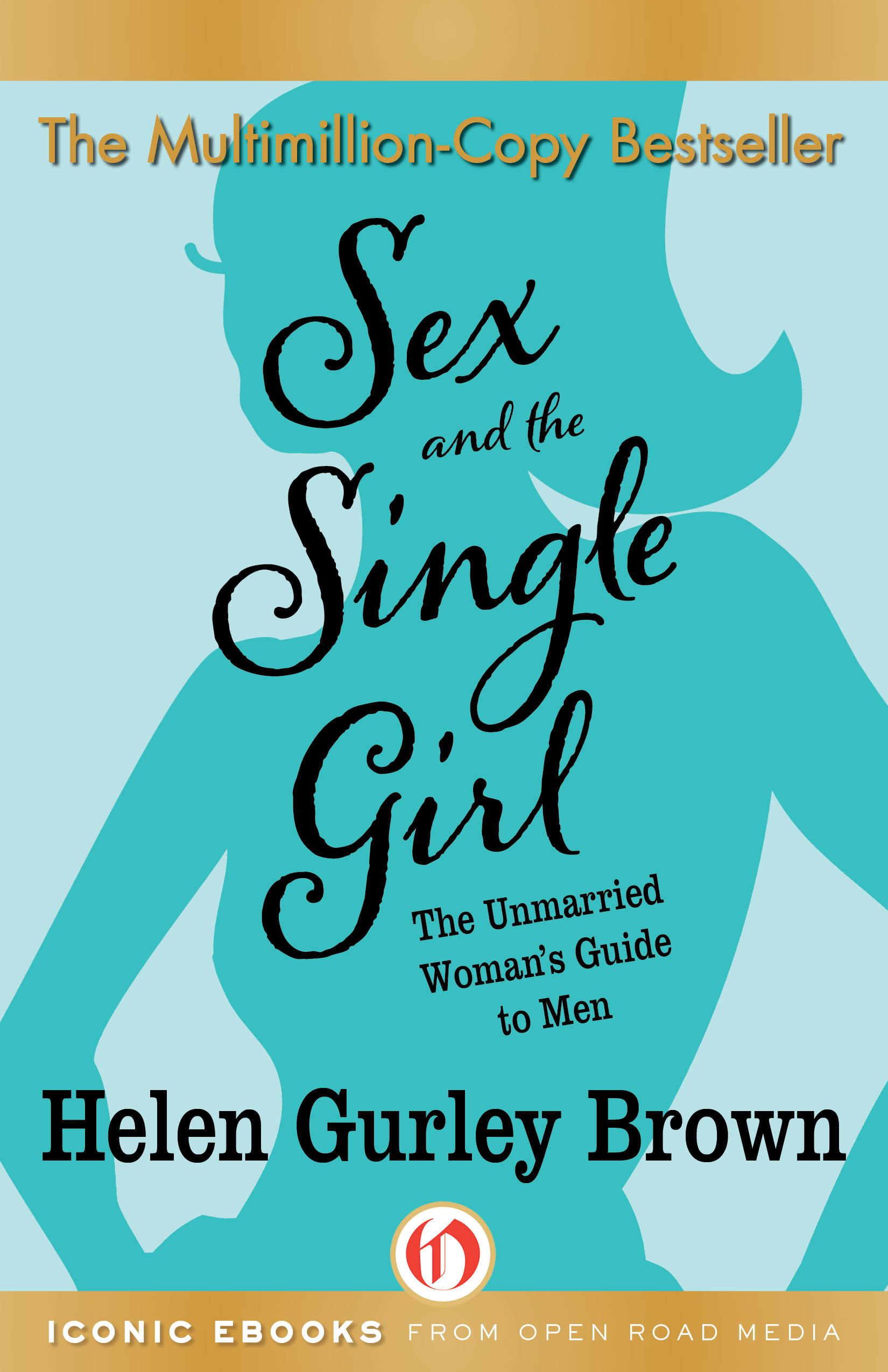 Sex and the Single Girl: The Unmarried Woman's Guide to Men