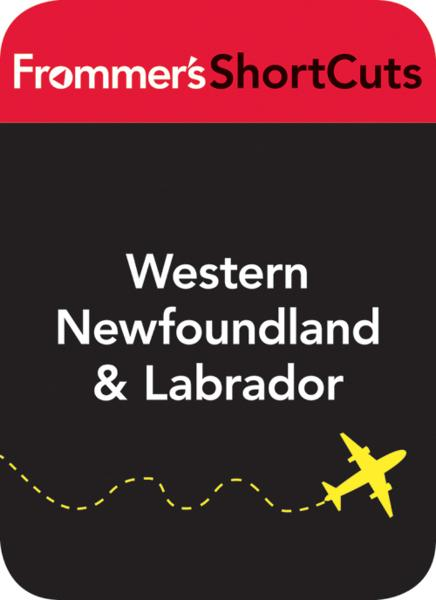 Western Newfoundland and Labrador By: Frommer's ShortCuts