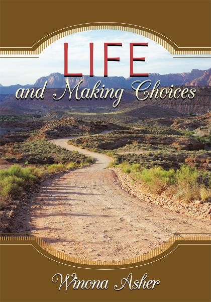 Life and Making Choices By: Winona Asher