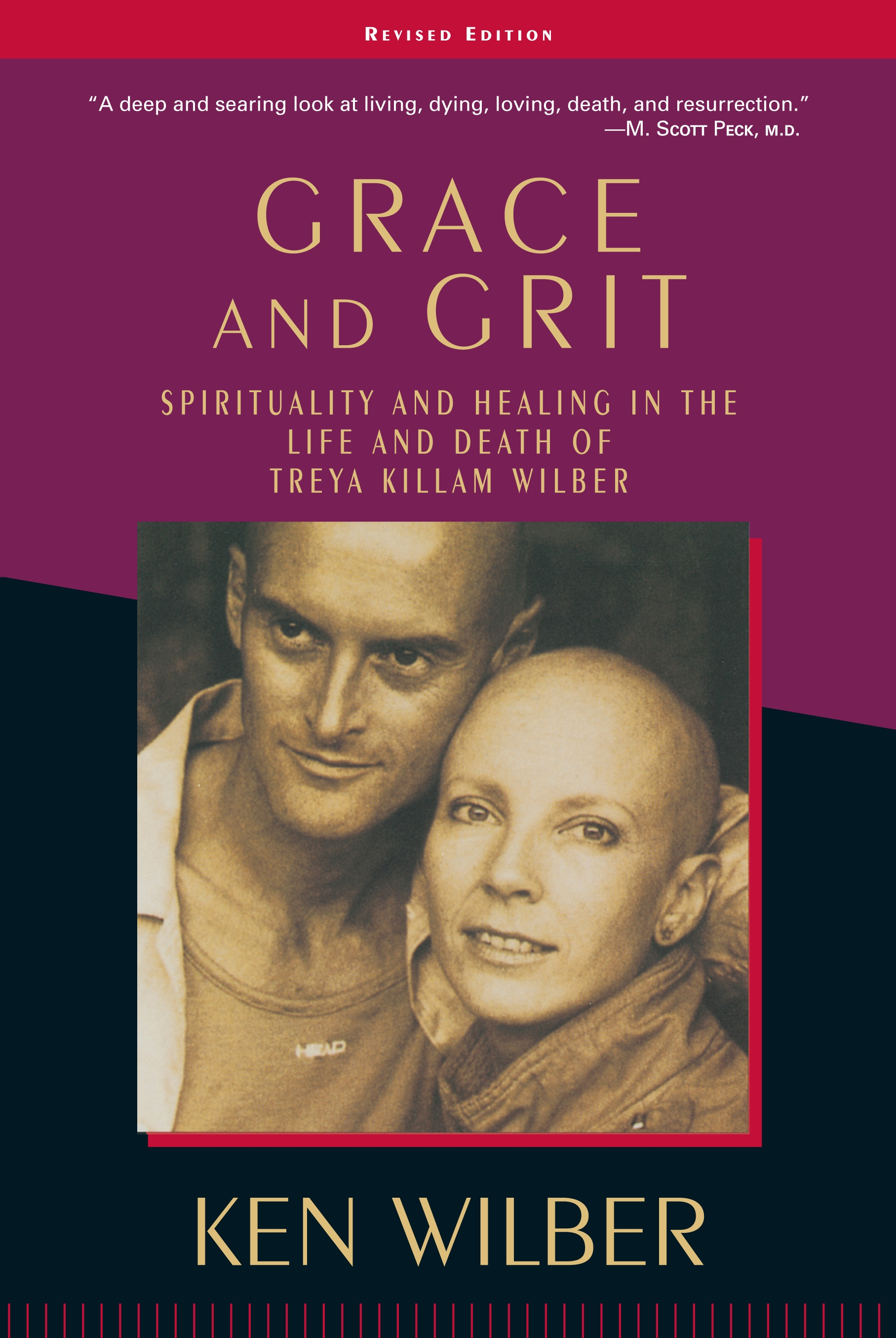 Grace and Grit: Spirituality and Healing in the Life and Death of Treya Killam Wilber By: Ken Wilber