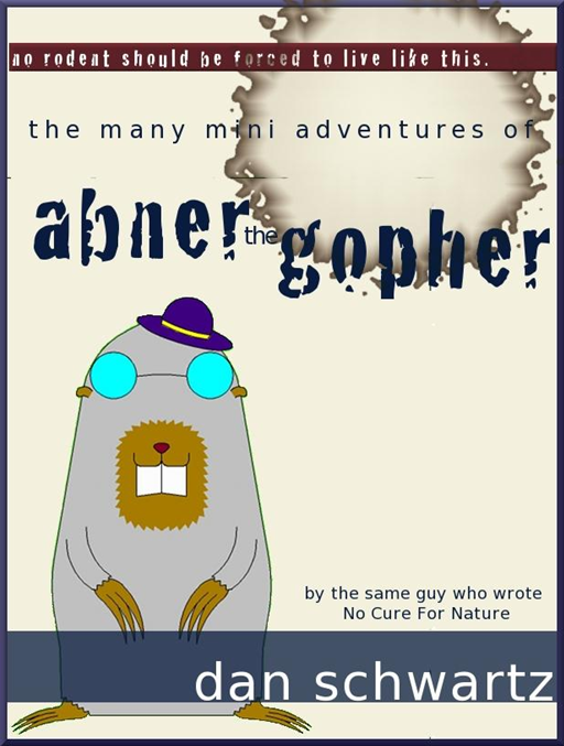 The Many Mini Adventures of Abner the Gopher