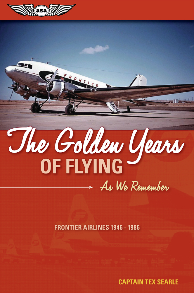The Golden Years of Flying By: Captain Tex Searle