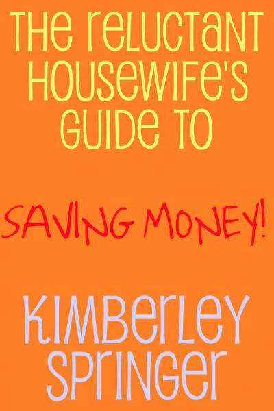 The Reluctant Housewife's Guide to Saving Money