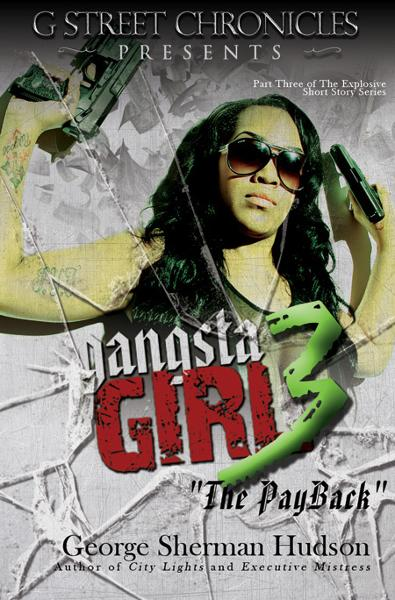 "Gangsta Girl 3 ""The PayBack"" (Short Story Ebook Series) By: George Sherman Hudson"