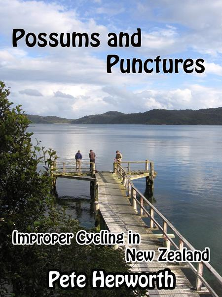 Possums and Punctures (Improper Cycling In New Zealand) By: Pete Hepworth