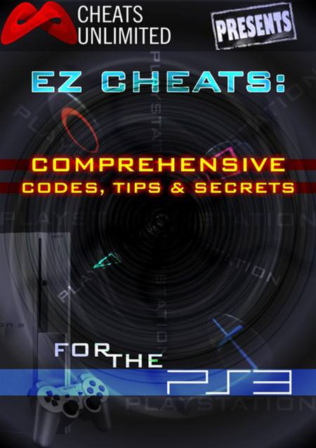 Cheats Unlimited presents EZ Cheats: Comprehensive Codes, Tips and Secrets for Playstation 3 By: Ice Games, Ltd.