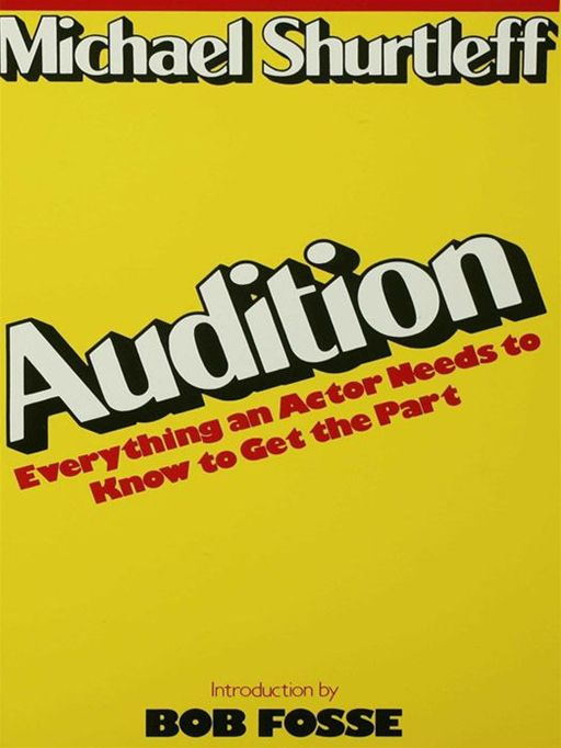 Audition: Everything an Actor Needs to Know to Get the Part By: Michael Shurtleff