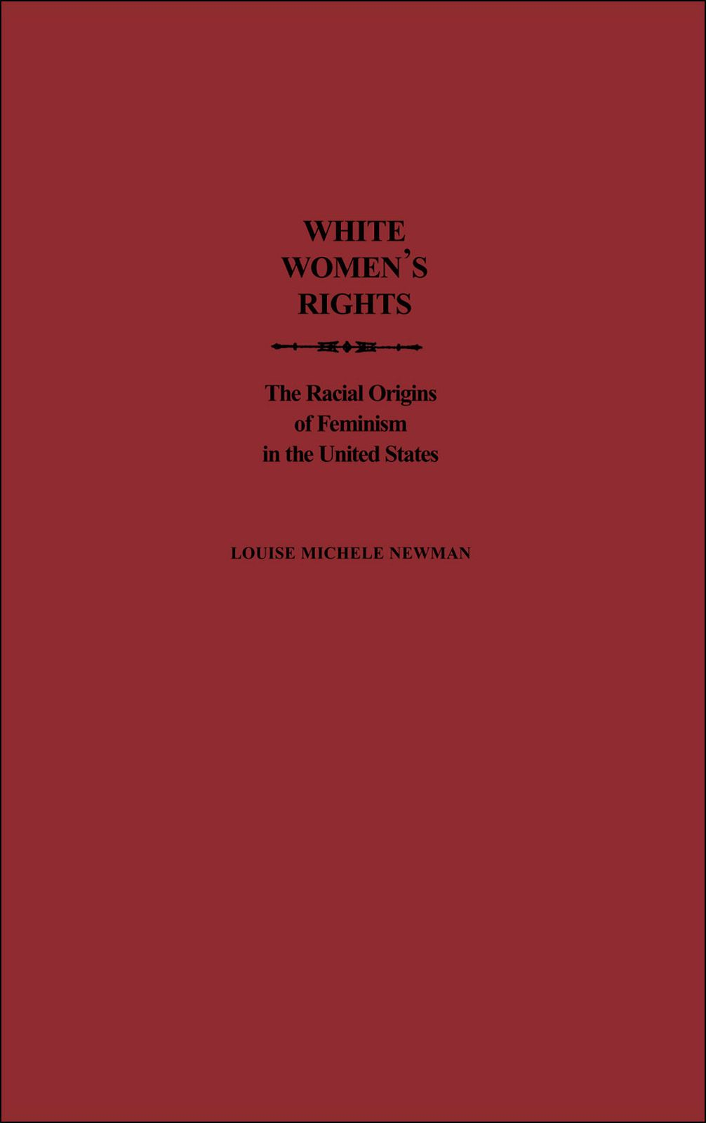 White Women's Rights : The Racial Origins of Feminism in the United States