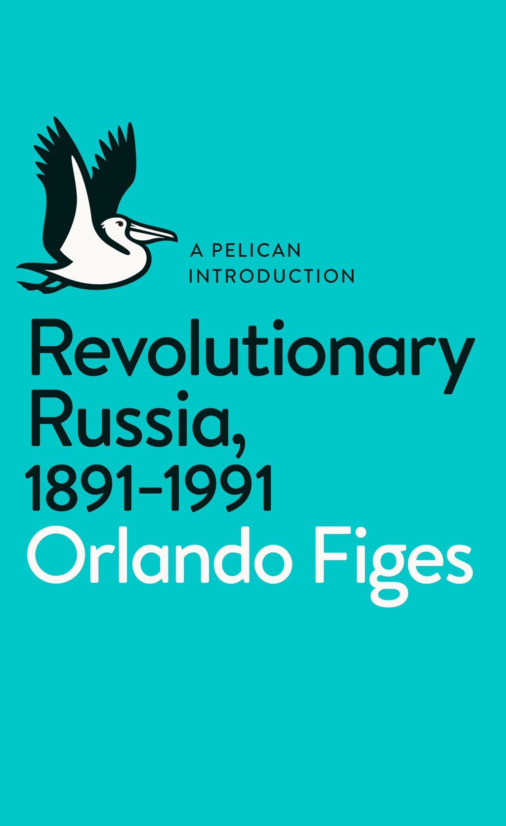 Revolutionary Russia,  1891-1991 A Pelican Introduction