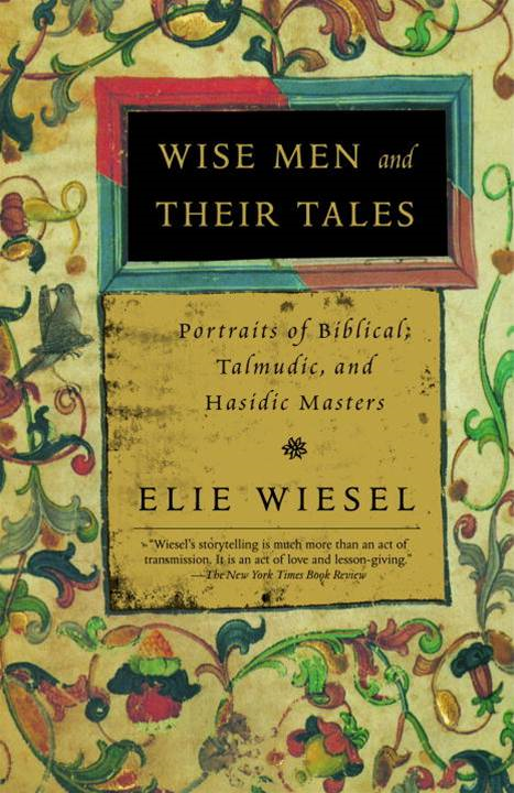Wise Men and Their Tales By: Elie Wiesel