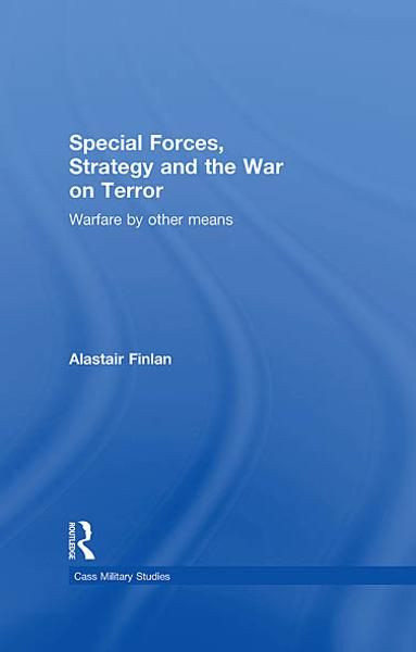 Special Forces, Terrorism and Strategy By: Alastair Finlan
