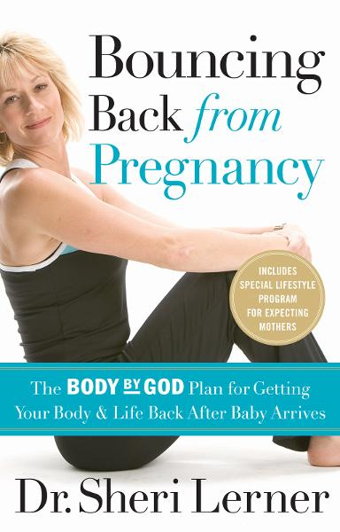 Bouncing Back from Pregnancy By: Sheri Lerner