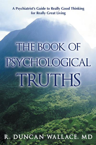 The Book of Psychological Truths By: R. Duncan Wallace, MD