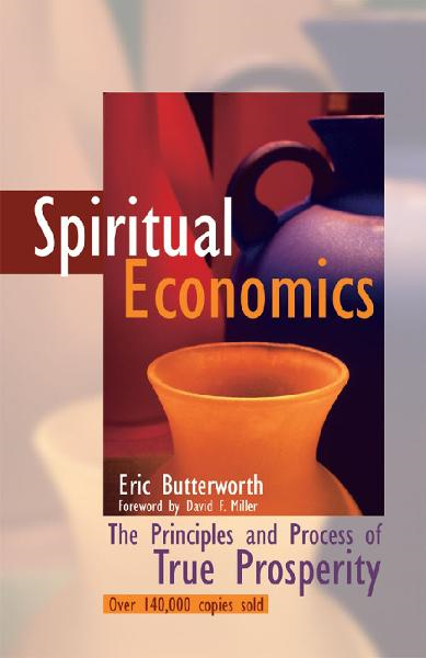 Spiritual Economics: The Principles and Process of True Prosperity By: David F. Miller,Eric Butterworth