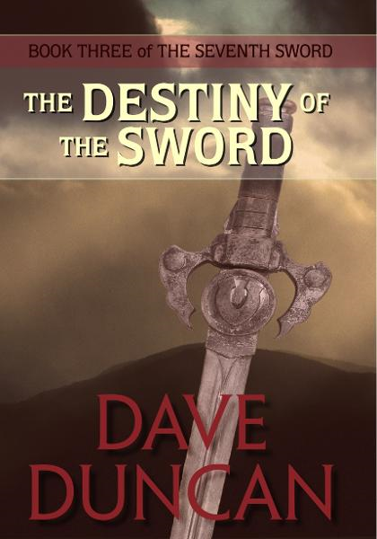 The Destiny of the Sword By: Dave Duncan