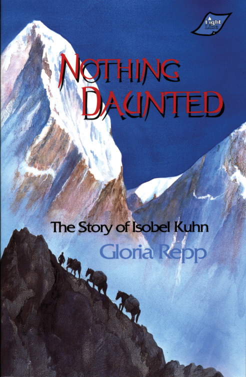 Nothing Daunted: The Story of Isobel Kuhn By: Gloria Repp