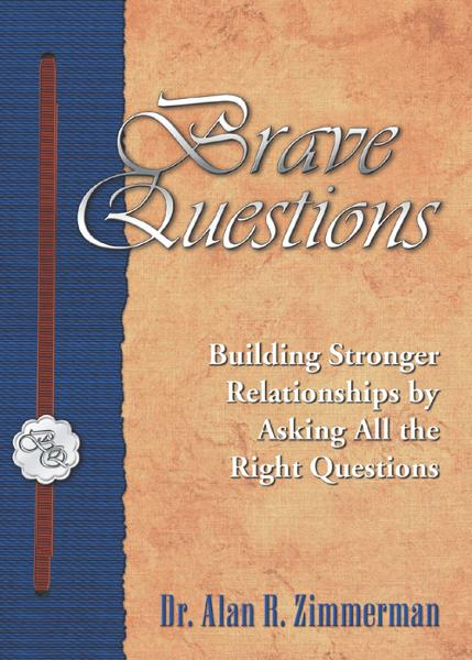 Brave Questions: Building Stronger Relationships by Asking All the Right Questions