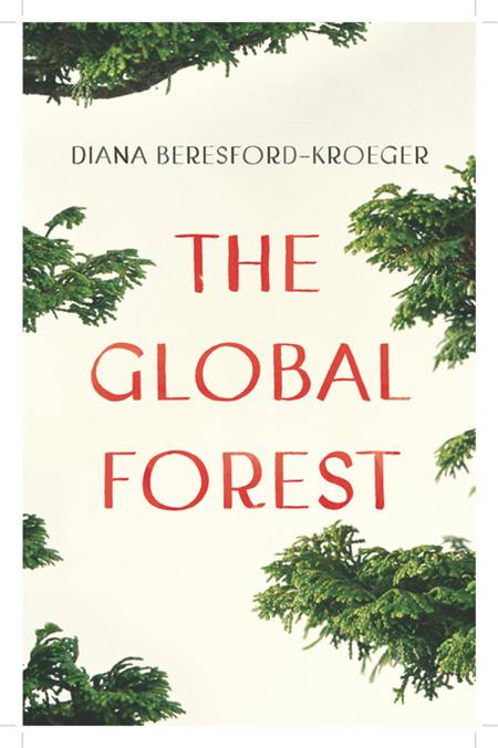The Global Forest: Forty Ways Trees Can Save Us By: Diana Beresford-Kroeger