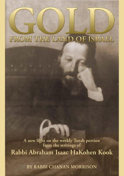 Gold from the Land of Israel: A New Light on the Weekly Torah Portion – From the Writings of Rabbi Abraham Isaac HaKohen Kook