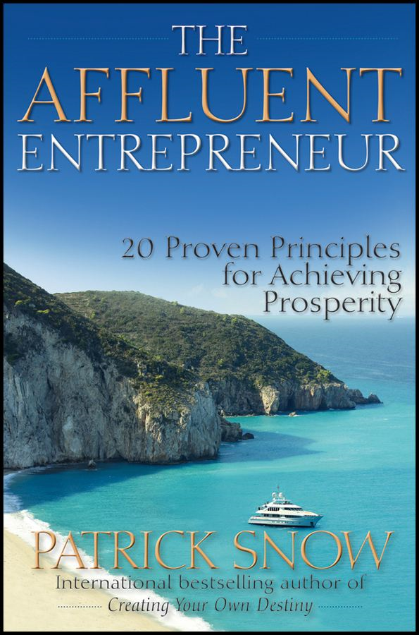 The Affluent Entrepreneur By: Patrick Snow
