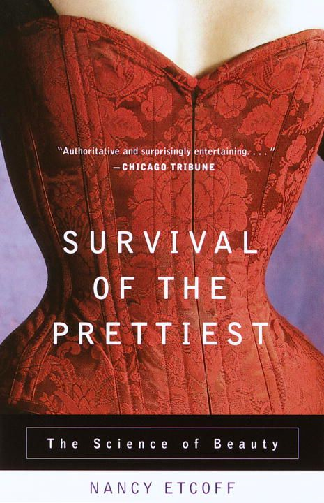 Survival of the Prettiest By: Nancy Etcoff