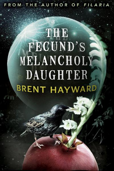 The Fecund's Melancholy Daughter By: Brent Hayward