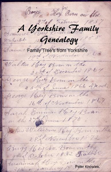 A Yorkshire Family Genealogy. Family Trees from Yorkshire By: Peter Knowles