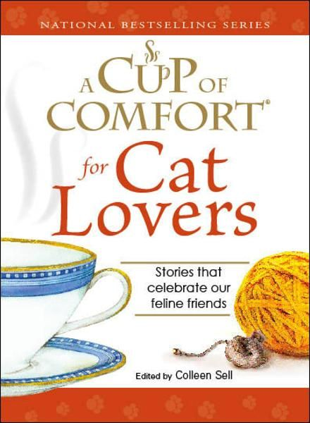 Cup of Comfort for Cat Lovers: Stories that celebrate our feline friends By: Colleen Sell