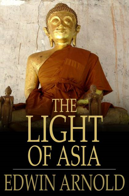 The Light Of Asia: The Great Renunciation By: Edwin Arnold
