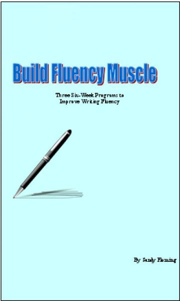 Build Fluency Muscle: Three Six-Week Programs to Improve Writing Fluency By: Sandy Fleming