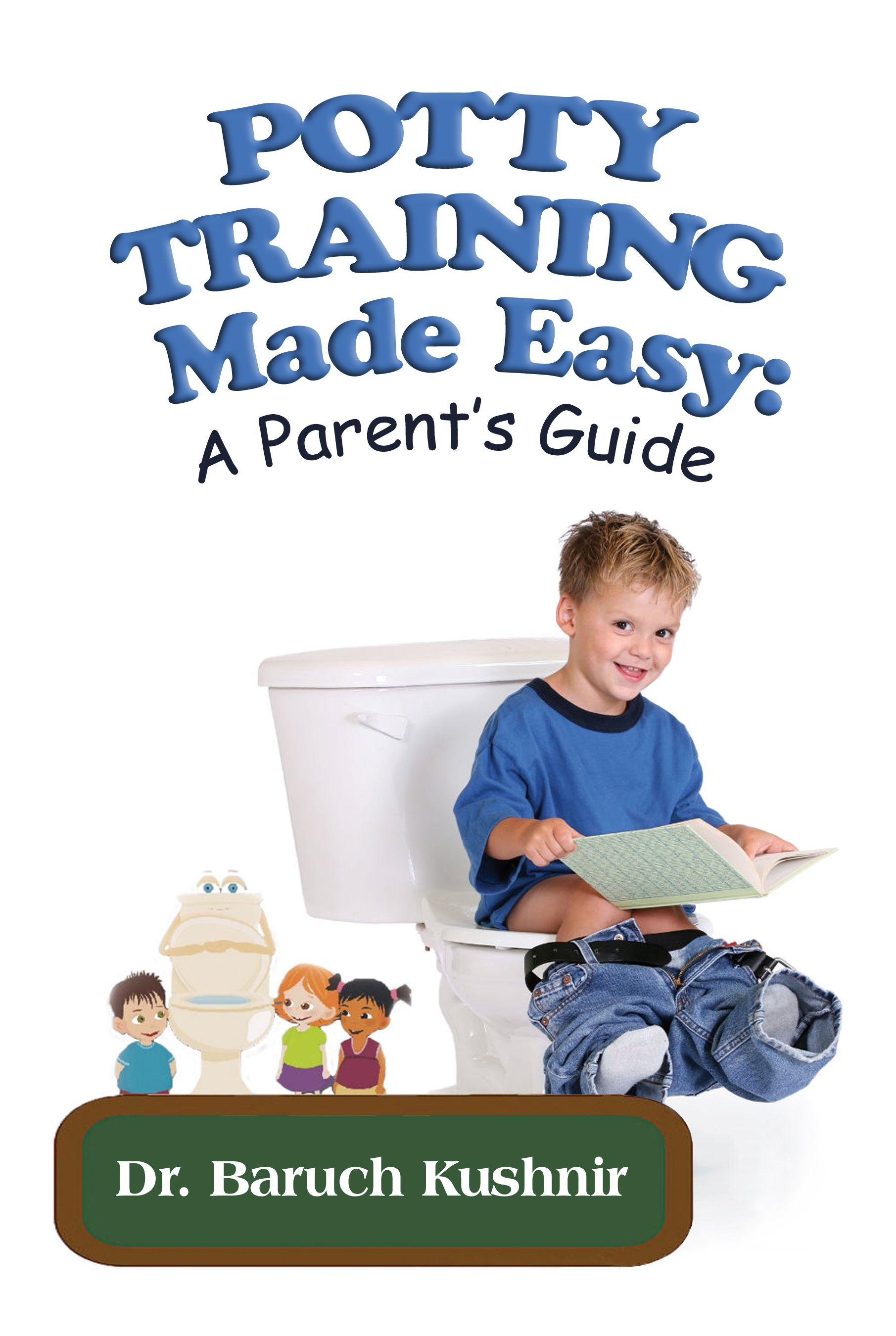 The Magic Bowl Parent's Guide: Potty Training Made Easy By: Dr. Baruch Kushnir