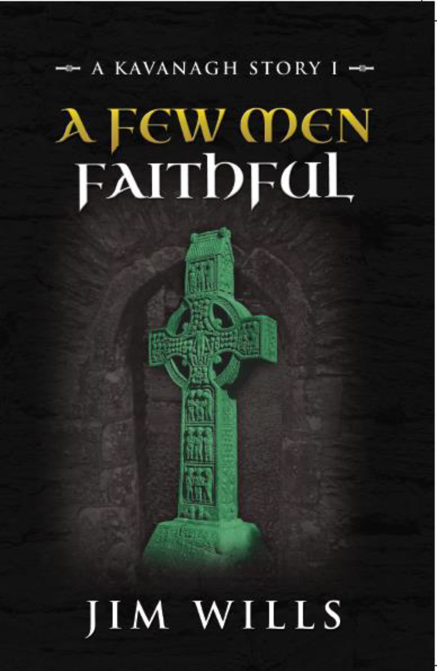 A Few Men Faithful: A Kavanagh Story I