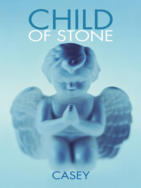 Child of Stone By: Casey
