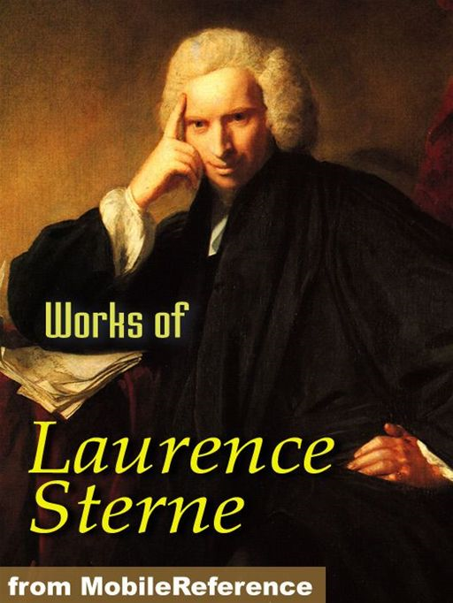 Works Of Laurence Sterne: The Life And Opinions Of Tristram Shandy, Gentleman, A Sentimental Journey Through France And Italy, A Political Romance, Journey To Eliza And Various Letters  (Mobi Collected Works)