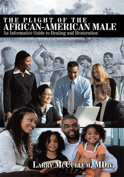 The Plight of the African-American Male By: Larry McCullum, MDiv