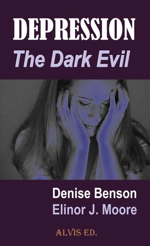 Depression: The Dark Evil By: Denise Benson