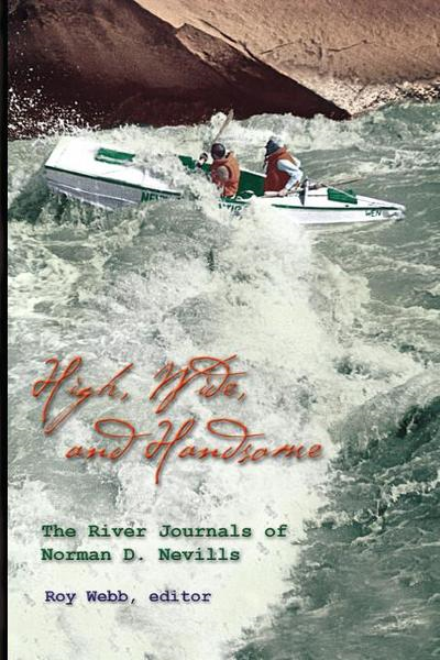 High Wide And Handsome: The River Journals of Norman D. Nevills