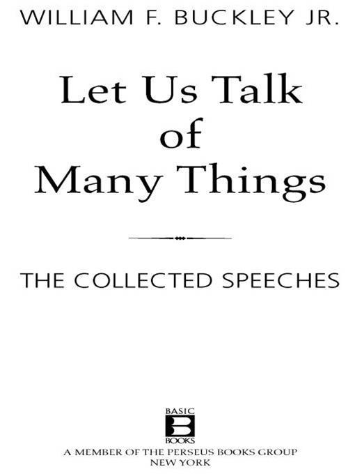 Let Us Talk of Many Things By: William F. Buckley Jr.