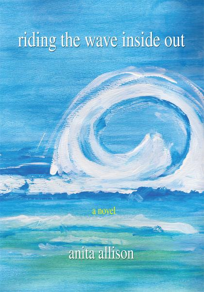 Riding the Wave Inside Out By: Anita Allison