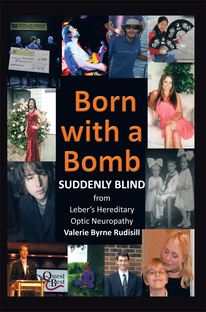 Born with a Bomb Suddenly Blind from Leber's Hereditary Optic Neuropathy By: Valerie Byrne Rudisill