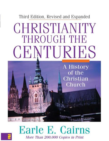 Christianity Through the Centuries By: Earle E.   Cairns