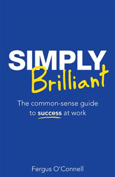 Simply Brilliant The common-sense guide to success at work