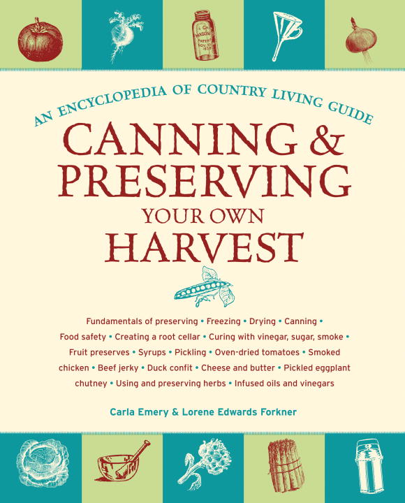 Canning & Preserving Your Own Harvest By: Carla Emery