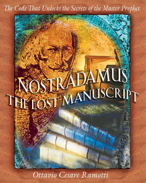 Nostradamus: The Lost Manuscript: The Code That Unlocks the Secrets of the Master Prophet By: Ottavio Cesare Ramotti