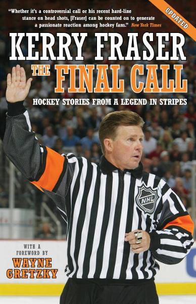 The Final Call: Hockey Stories from a Legend in Stripes By: Kerry Fraser