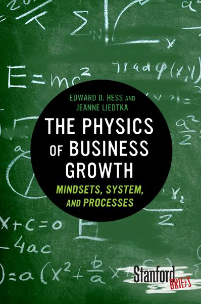 The Physics of Business Growth By: Edward Hess,Jeanne Liedtka